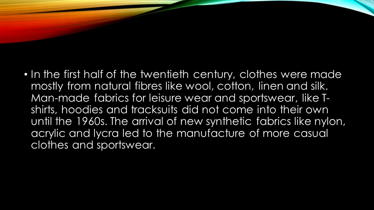 In the first half of the twentieth century, clothes were made mostly from natural fibres like wool, cotton, linen and silk.