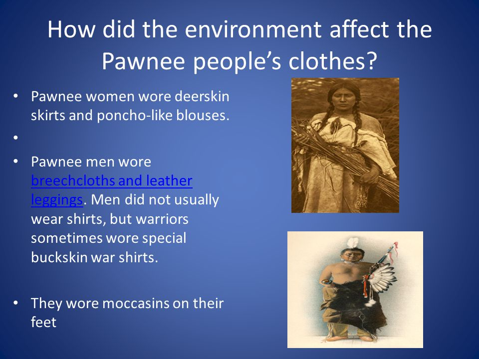 How did the environment affect the Pawnee people's clothes