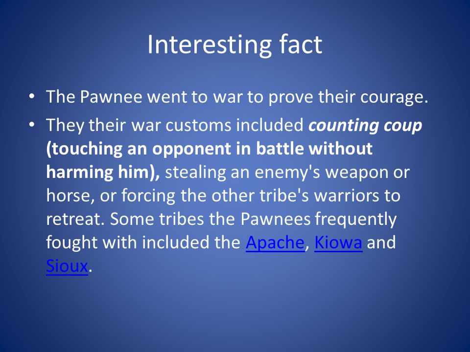 Interesting fact The Pawnee went to war to prove their courage.