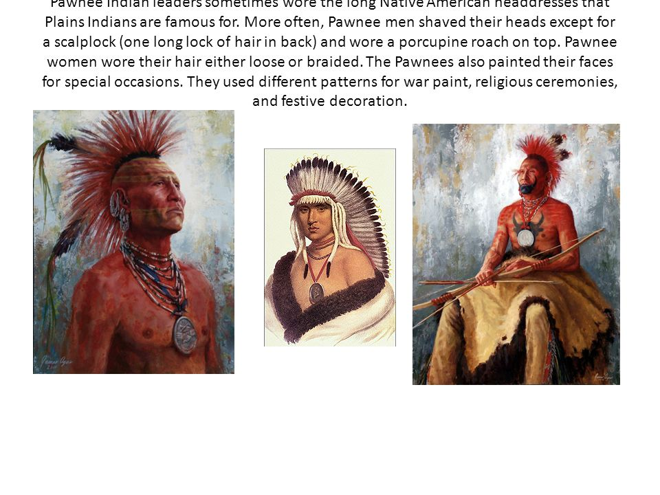 Pawnee Indian leaders sometimes wore the long Native American headdresses that Plains Indians are famous for.