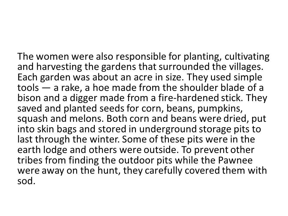The women were also responsible for planting, cultivating and harvesting the gardens that surrounded the villages.