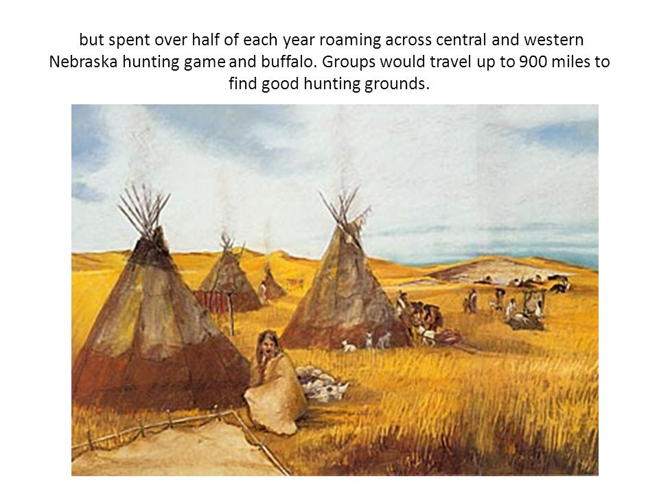 but spent over half of each year roaming across central and western Nebraska hunting game and buffalo.