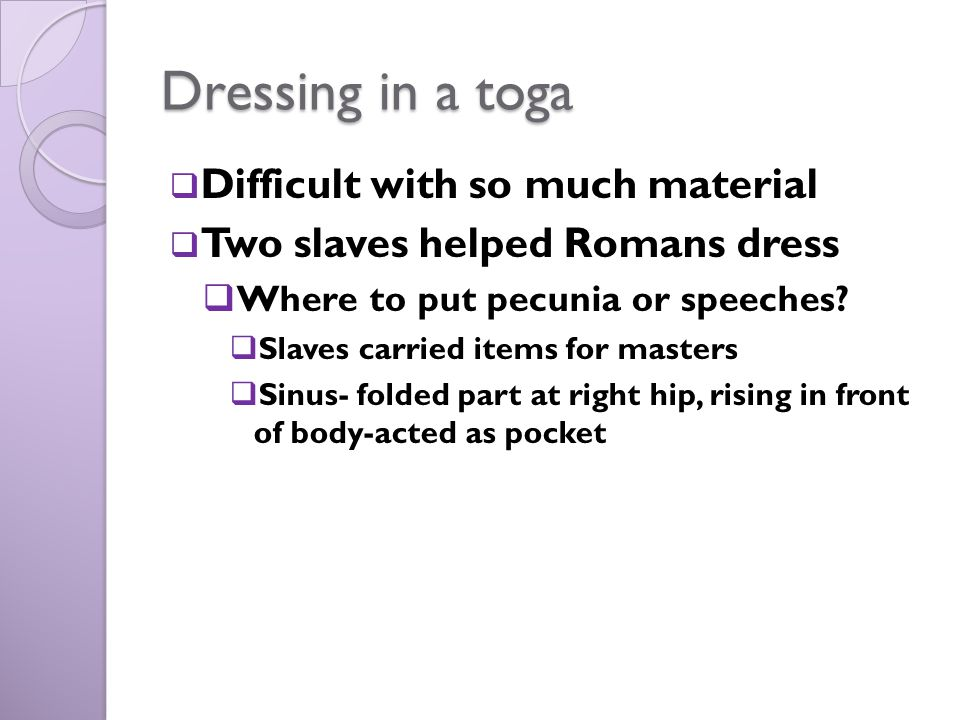 Dressing in a toga Difficult with so much material