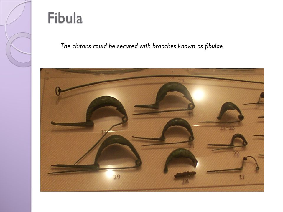 The chitons could be secured with brooches known as fibulae