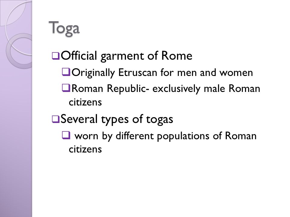 Toga Official garment of Rome Several types of togas
