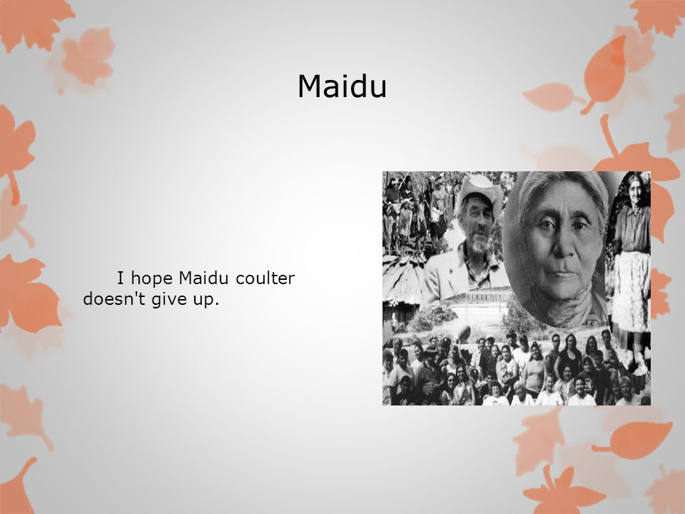 Maidu I hope Maidu coulter doesn t give up.