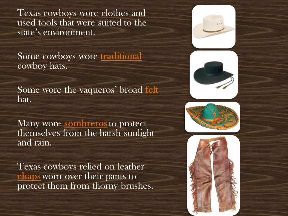 Texas cowboys wore clothes and used tools that were suited to the state's environment.
