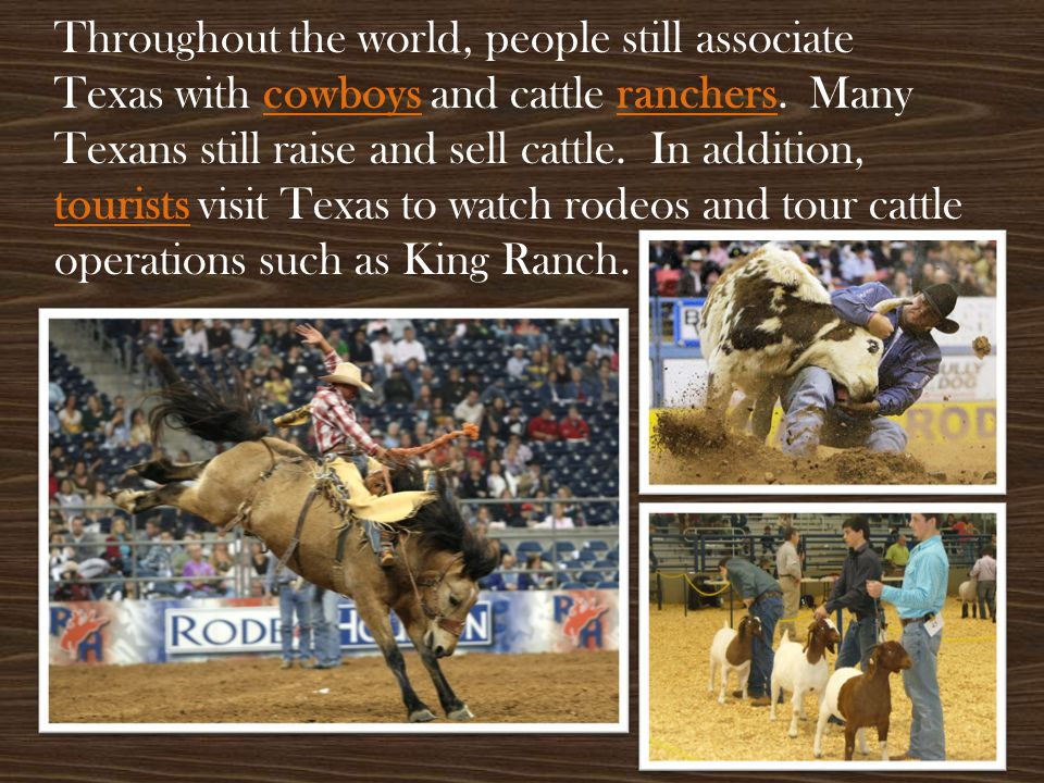 Throughout the world, people still associate Texas with cowboys and cattle ranchers.