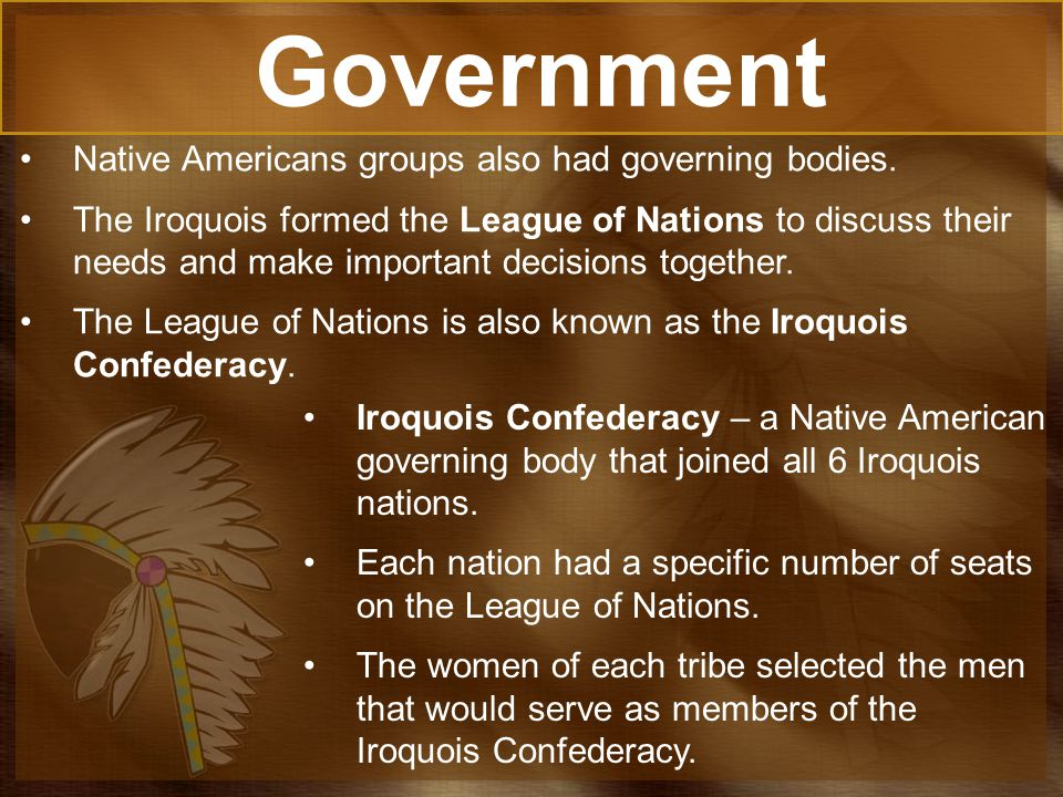 Government Native Americans groups also had governing bodies.