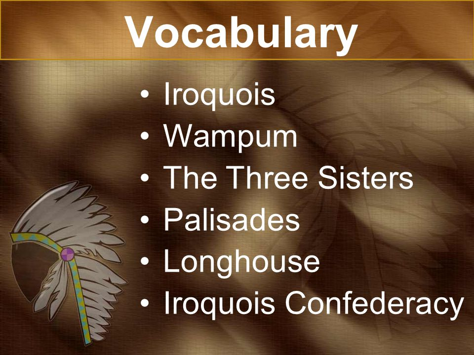 Vocabulary Iroquois Wampum The Three Sisters Palisades Longhouse