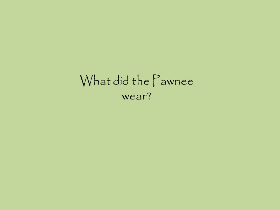 What did the Pawnee wear