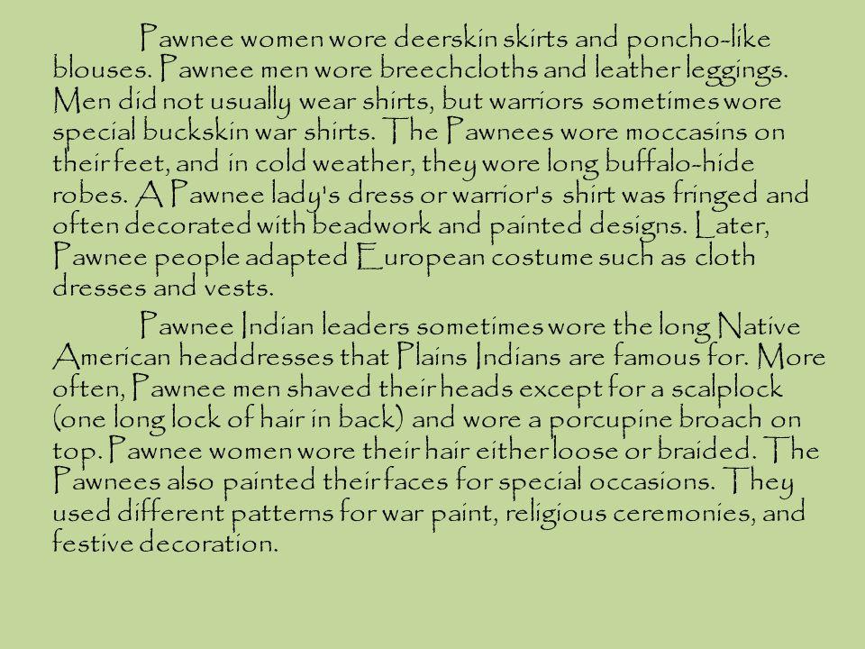 Pawnee women wore deerskin skirts and poncho-like blouses