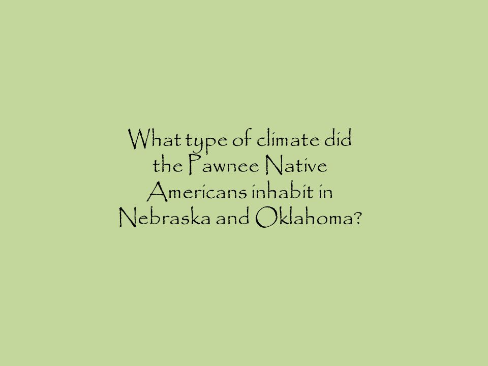 What type of climate did the Pawnee Native Americans inhabit in Nebraska and Oklahoma