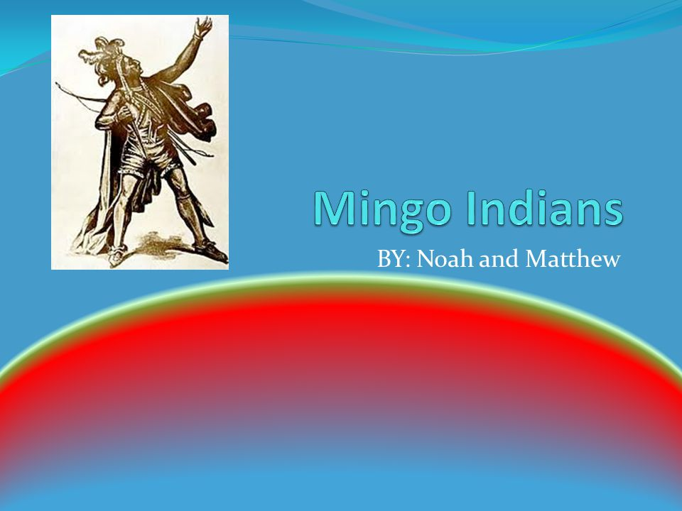 Mingo Indians BY: Noah and Matthew