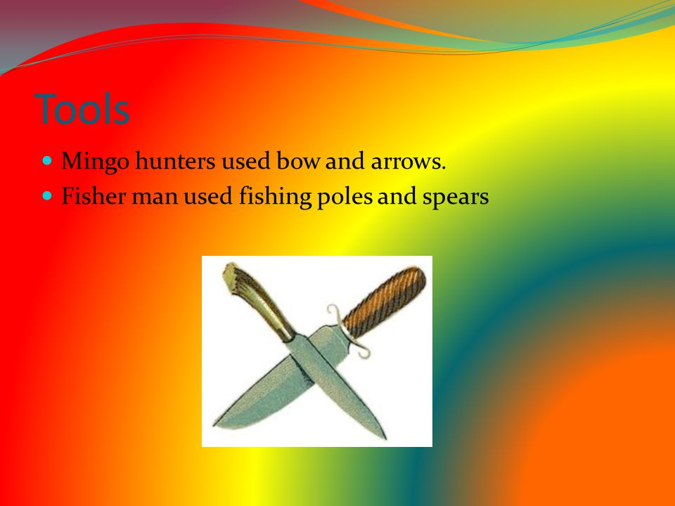 Tools Mingo hunters used bow and arrows.