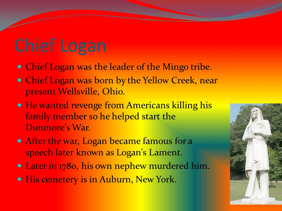 Chief Logan Chief Logan was the leader of the Mingo tribe.