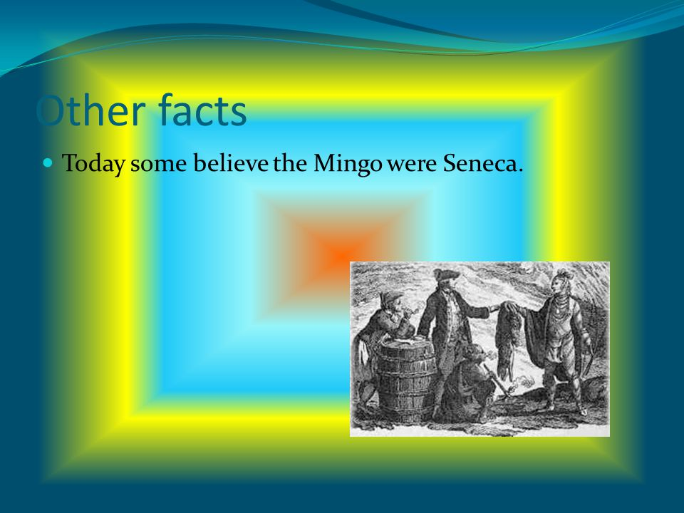 Other facts Today some believe the Mingo were Seneca.
