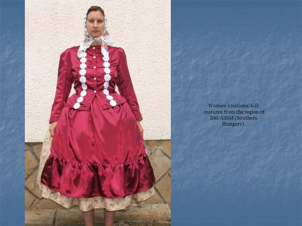 Women's national folk costume from the region of Dél-Alföld (Southern Hungary).