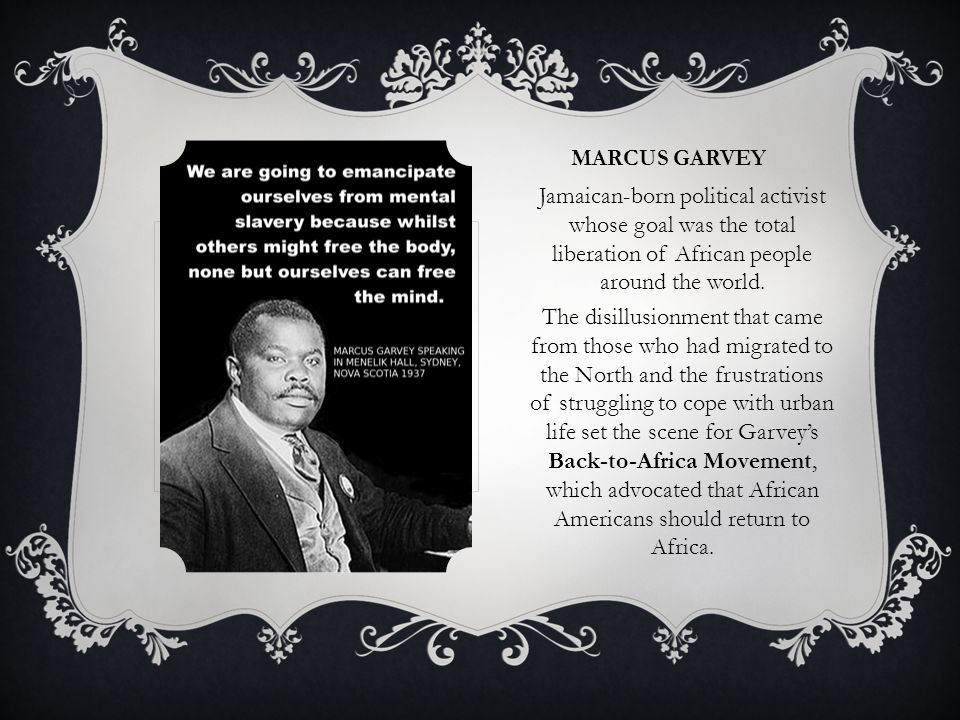 Marcus garvey Jamaican-born political activist whose goal was the total liberation of African people around the world.