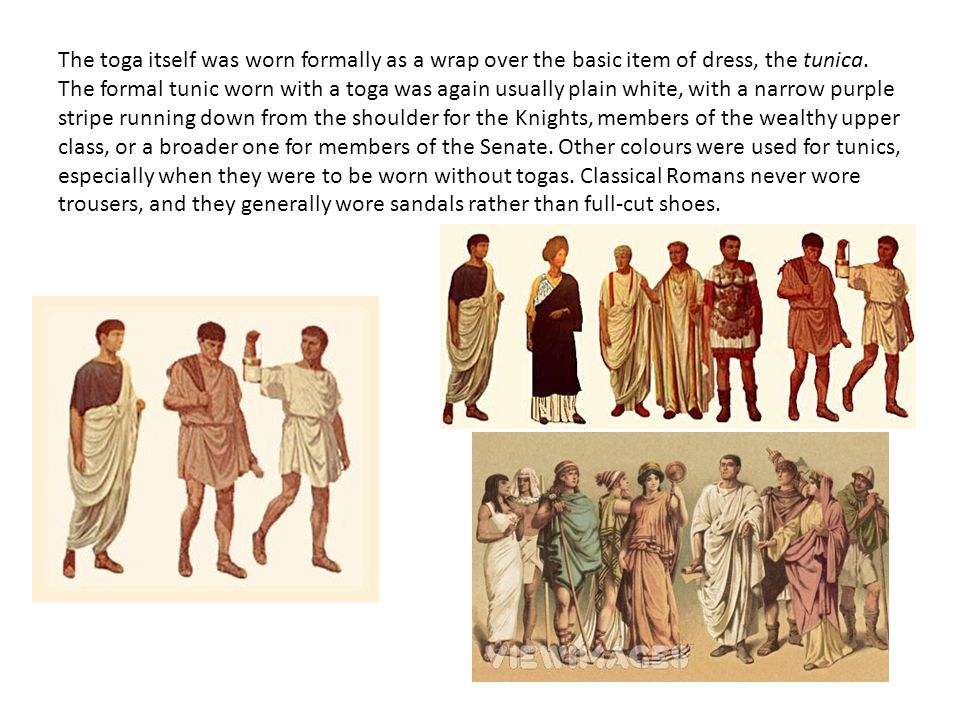 The toga itself was worn formally as a wrap over the basic item of dress, the tunica.