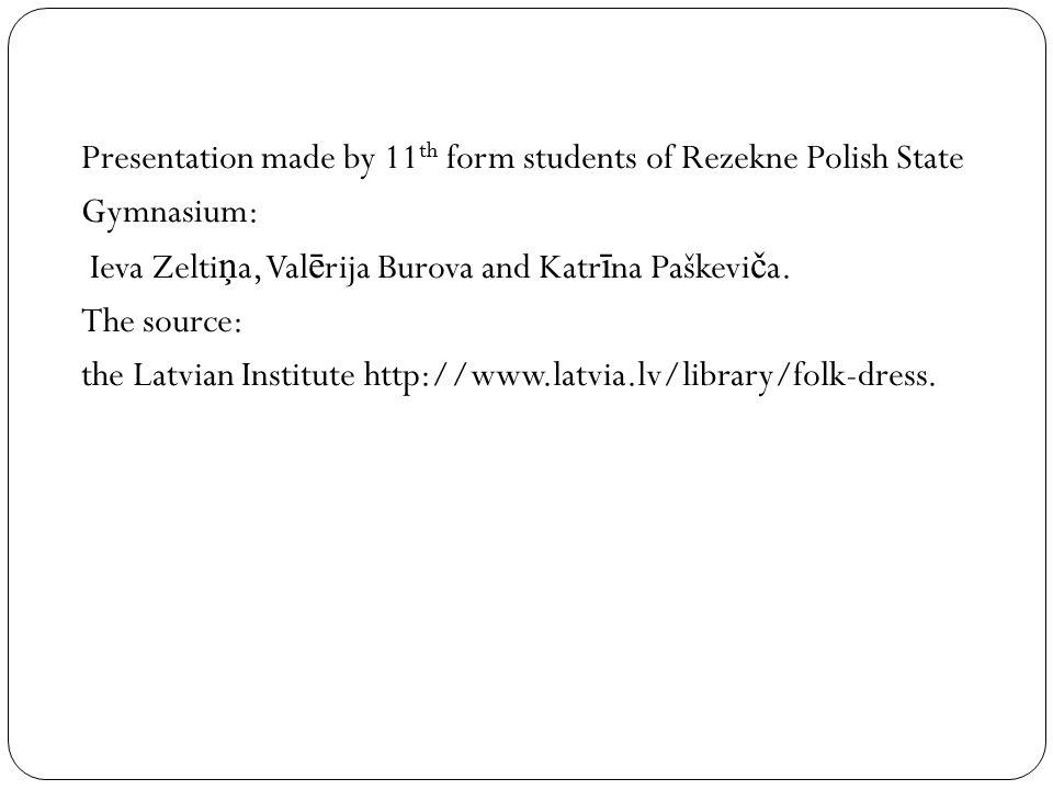 Presentation made by 11th form students of Rezekne Polish State Gymnasium: Ieva Zeltiņa, Valērija Burova and Katrīna Paškeviča.