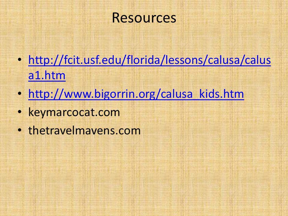 Resources http://fcit.usf.edu/florida/lessons/calusa/calusa1.htm