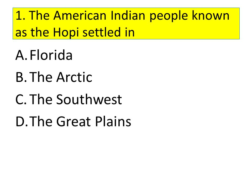 1. The American Indian people known as the Hopi settled in