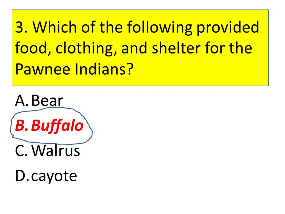 3. Which of the following provided food, clothing, and shelter for the Pawnee Indians