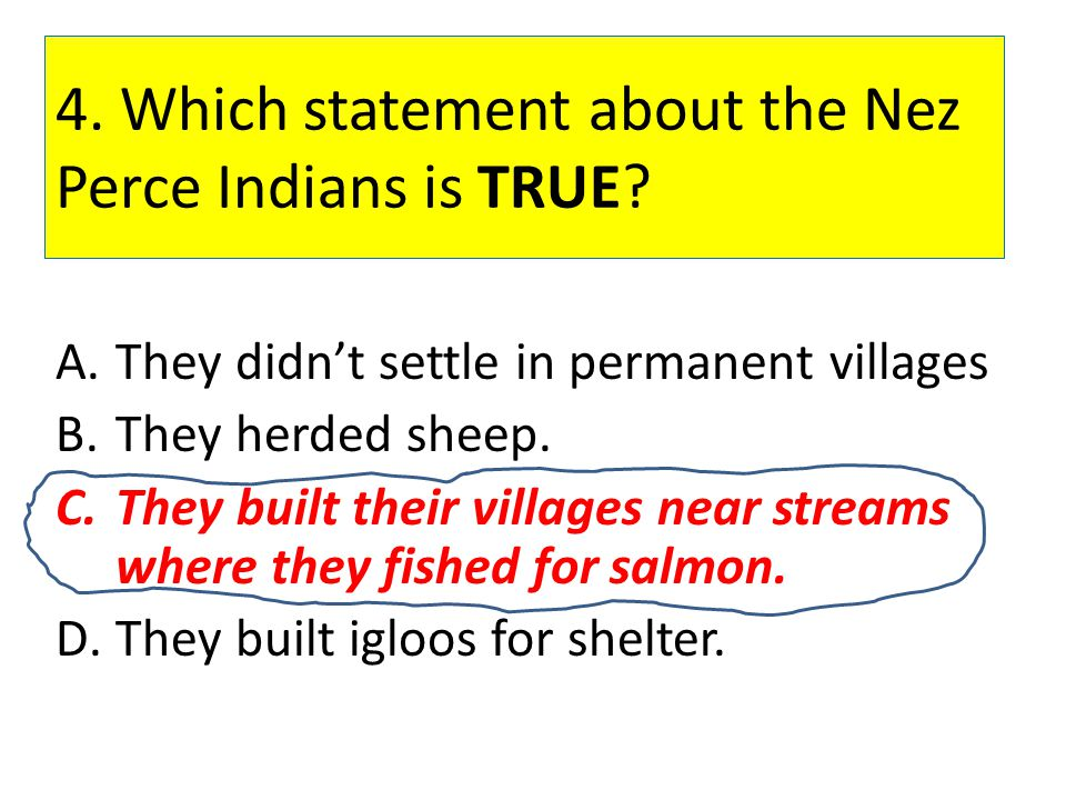 4. Which statement about the Nez Perce Indians is TRUE
