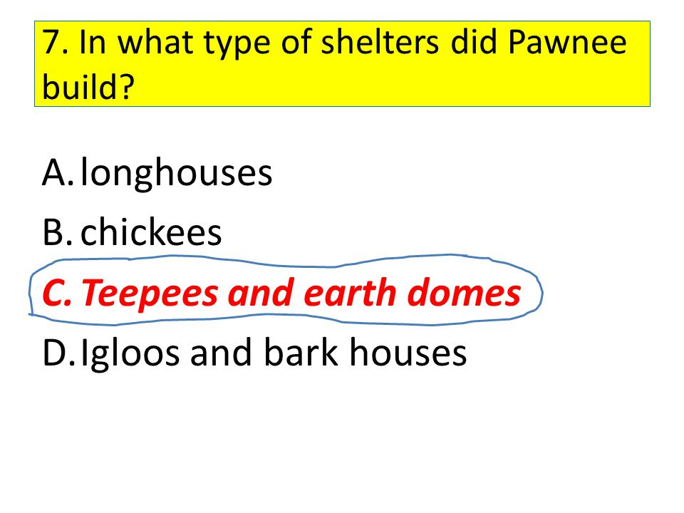 7. In what type of shelters did Pawnee build
