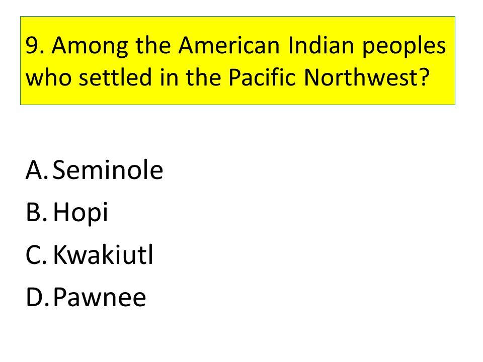 Seminole Hopi Kwakiutl Pawnee