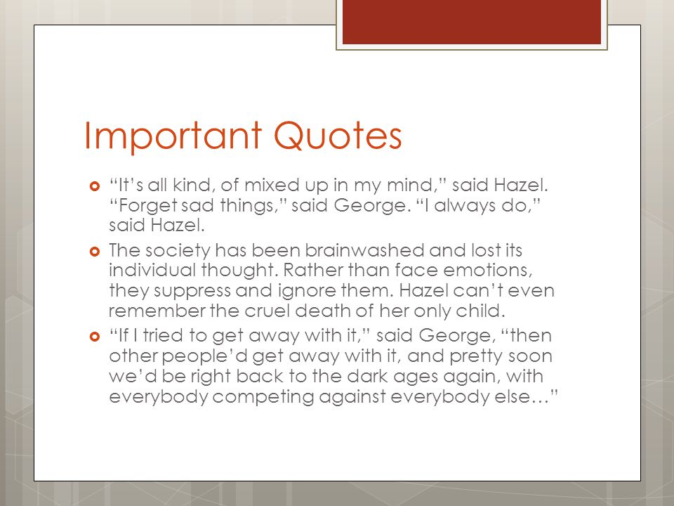 Important Quotes It's all kind, of mixed up in my mind, said Hazel. Forget sad things, said George. I always do, said Hazel.