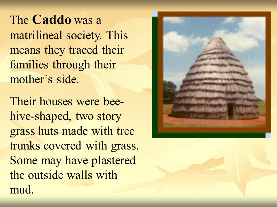 The Caddo was a matrilineal society