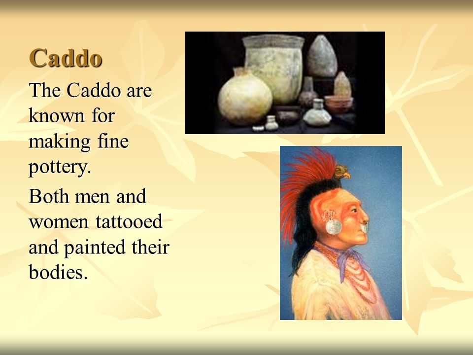 Caddo The Caddo are known for making fine pottery.