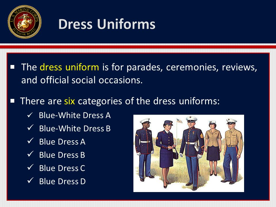 Dress Uniforms The dress uniform is for parades, ceremonies, reviews, and official social occasions.