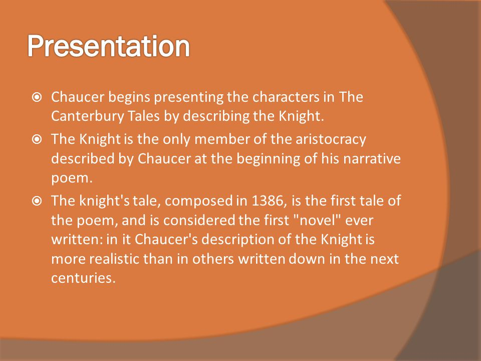 Presentation Chaucer begins presenting the characters in The Canterbury Tales by describing the Knight.