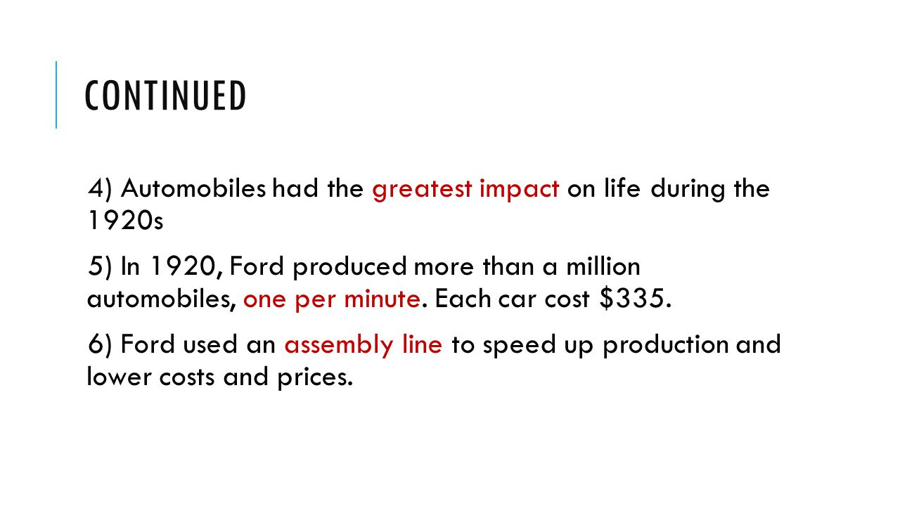 Continued 4) Automobiles had the greatest impact on life during the 1920s.