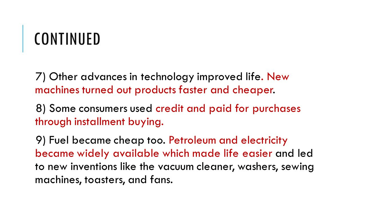 Continued 7) Other advances in technology improved life. New machines turned out products faster and cheaper.