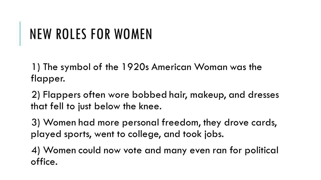 New Roles for Women 1) The symbol of the 1920s American Woman was the flapper.