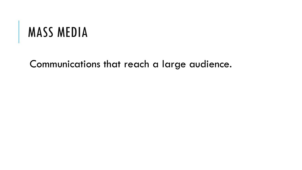 Mass MEdia Communications that reach a large audience.