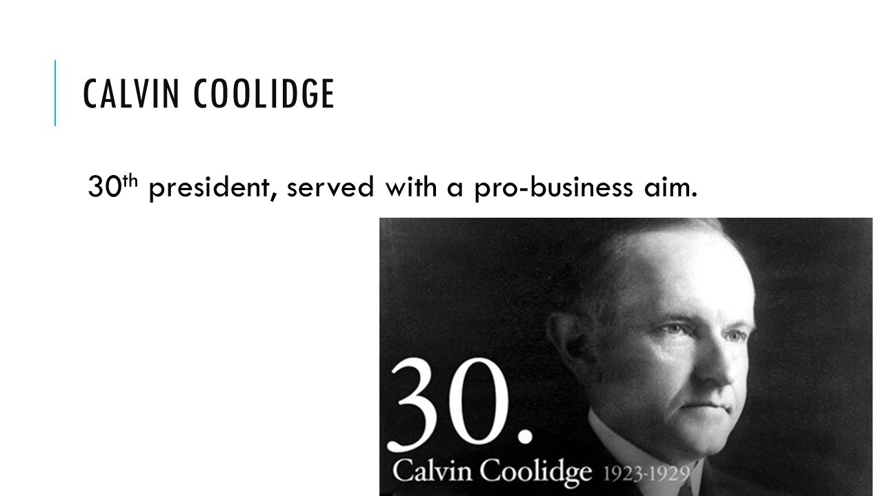 Calvin Coolidge 30th president, served with a pro-business aim.