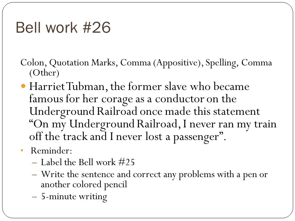 Bell work #26 Colon, Quotation Marks, Comma (Appositive), Spelling, Comma (Other)