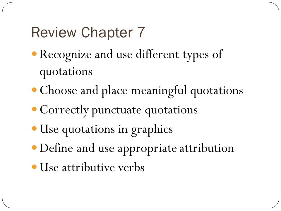 Review Chapter 7 Recognize and use different types of quotations