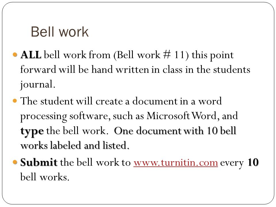 Bell work ALL bell work from (Bell work # 11) this point forward will be hand written in class in the students journal.
