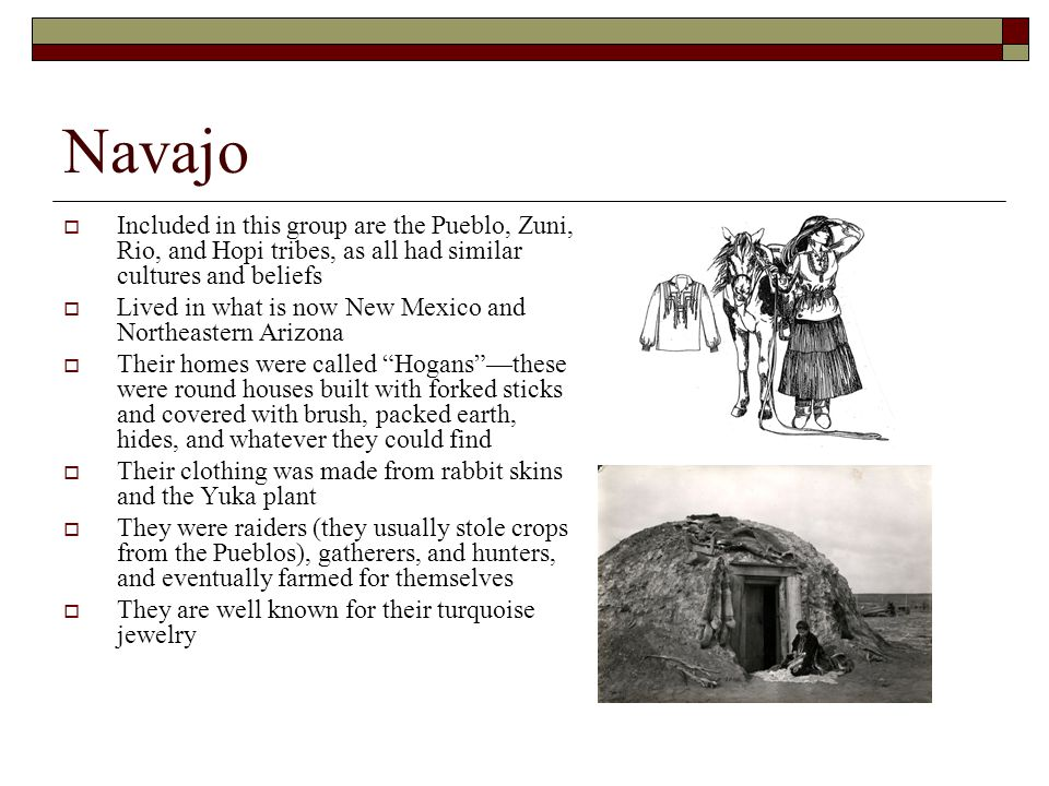 Navajo Included in this group are the Pueblo, Zuni, Rio, and Hopi tribes, as all had similar cultures and beliefs.