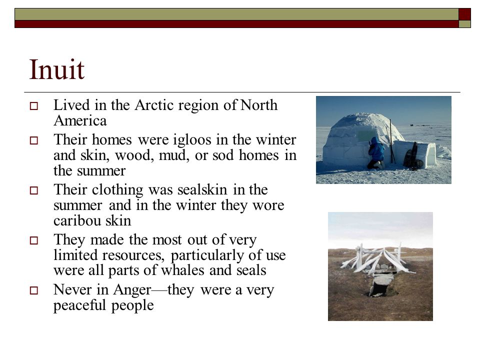 Inuit Lived in the Arctic region of North America