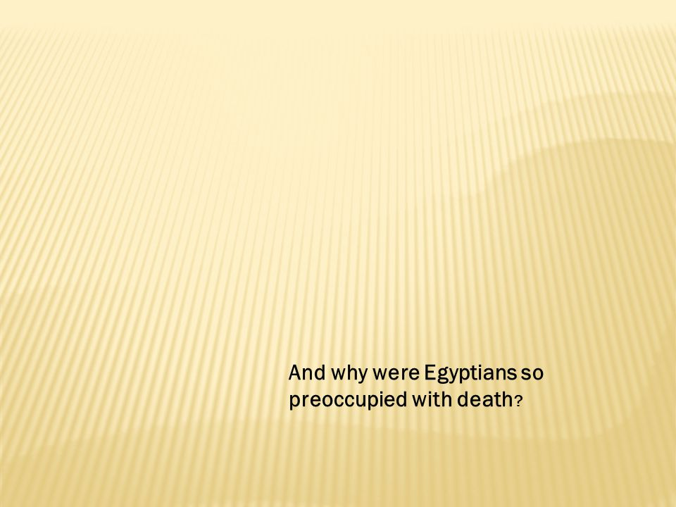 And why were Egyptians so