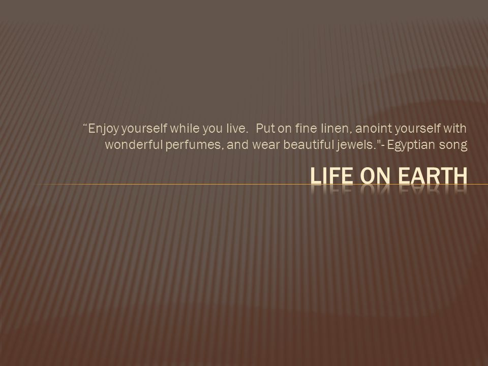 Enjoy yourself while you live