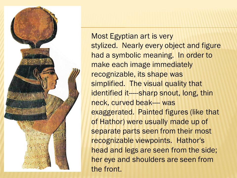 Most Egyptian art is very stylized