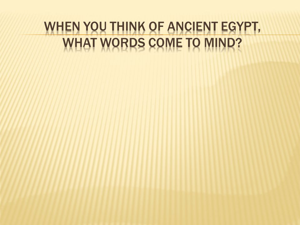 When you think of Ancient Egypt, what words come to mind